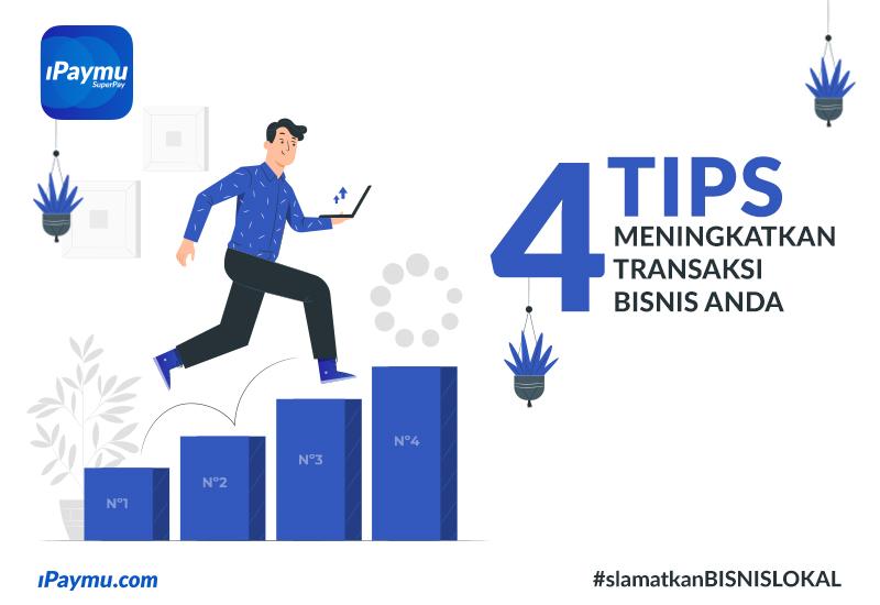 4 Tips meningkatkan transaksi Bisnis Anda!